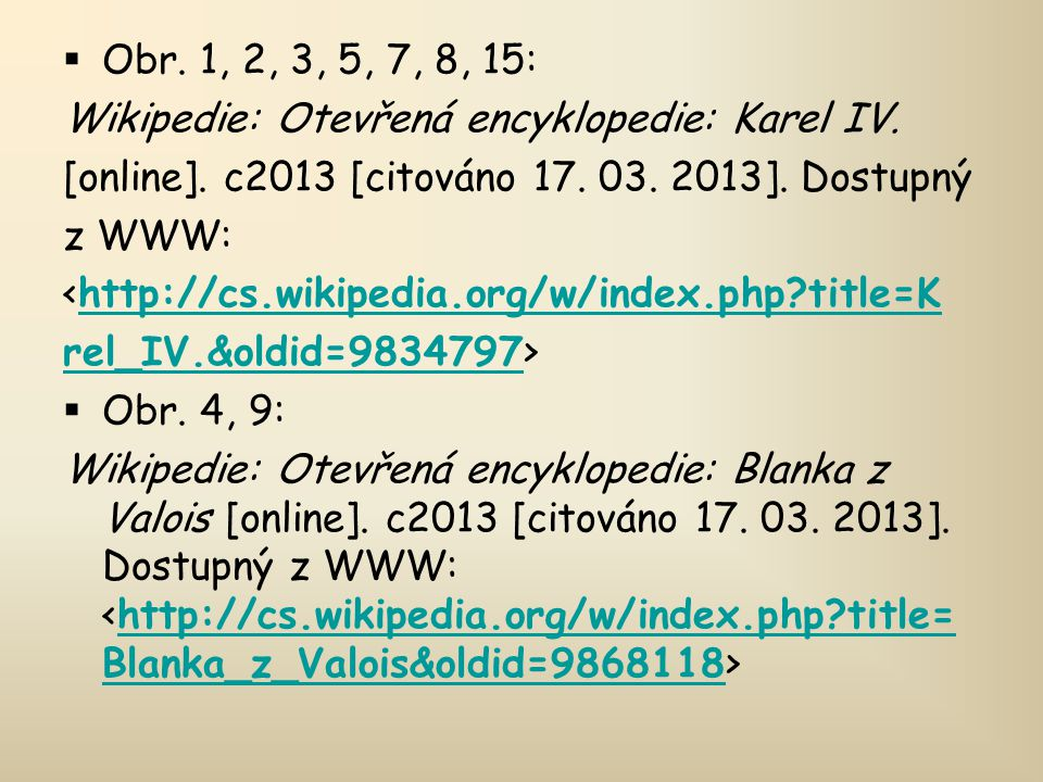 Obr. 1, 2, 3, 5, 7, 8, 15: Wikipedie: Otevřená encyklopedie: Karel IV. [online]. c2013 [citováno 17. 03. 2013]. Dostupný.